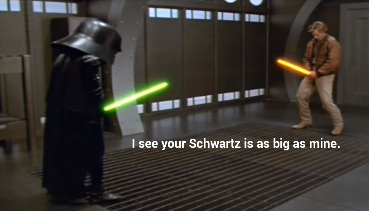 I see your Schwartz is as big as mine.