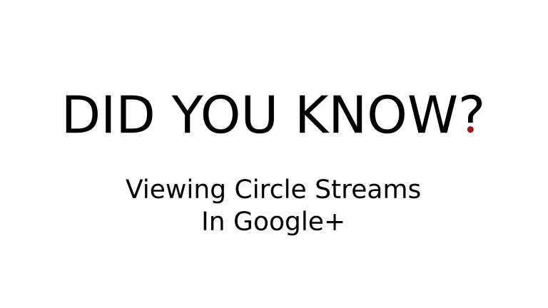 DID YOU KNOW? - Viewing Circle Streams In Google+